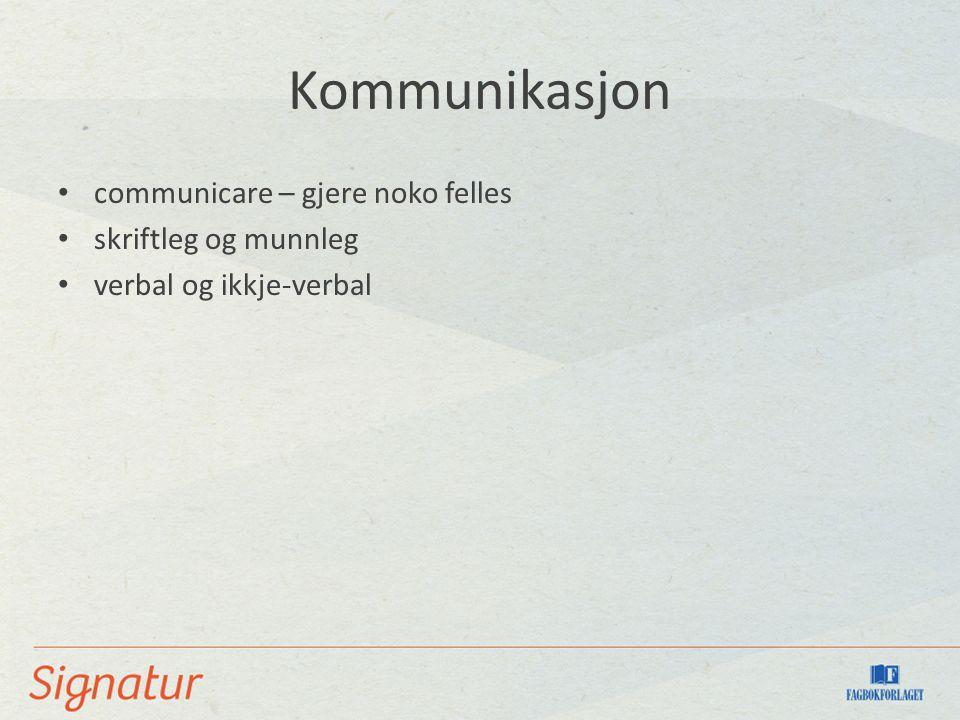 Kommunikasjon communicare – gjere noko felles skriftleg og munnleg verbal og ikkje-verbal