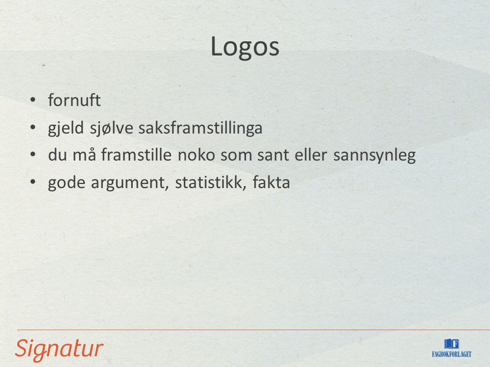 Logos fornuft gjeld sjølve saksframstillinga du må framstille noko som sant eller sannsynleg gode argument, statistikk, fakta