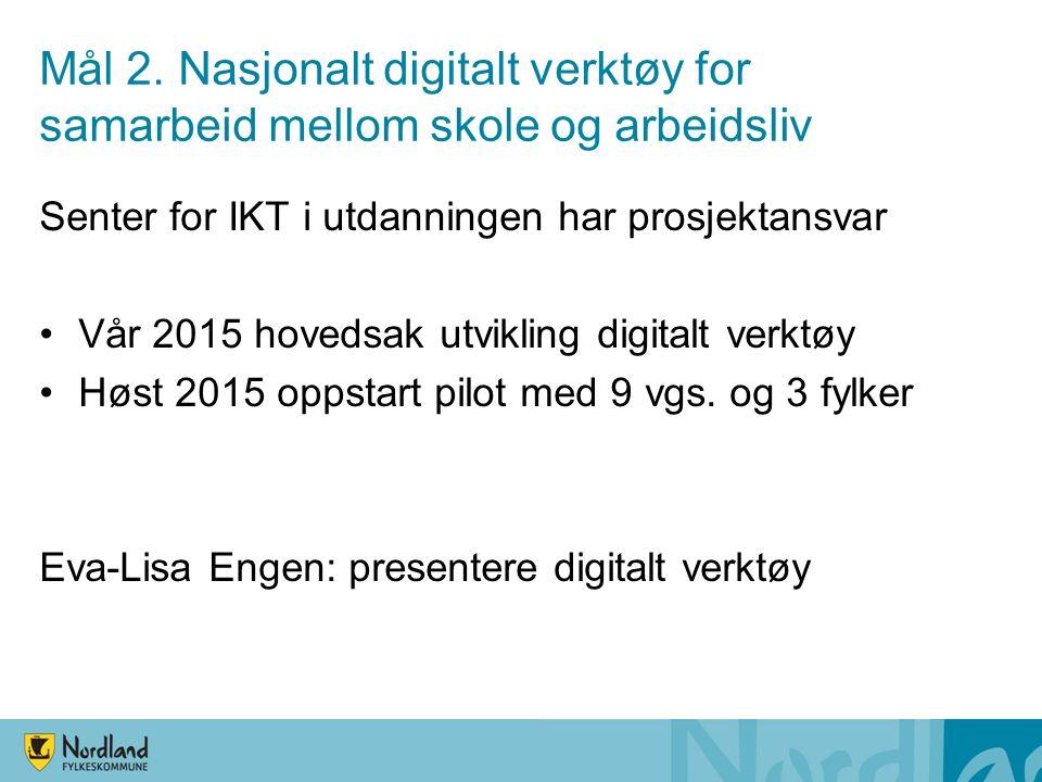 Mål 2. Nasjonalt digitalt verktøy for samarbeid mellom skole og arbeidsliv Senter for IKT i utdanningen har prosjektansvar Vår 2015 hovedsak utvikling