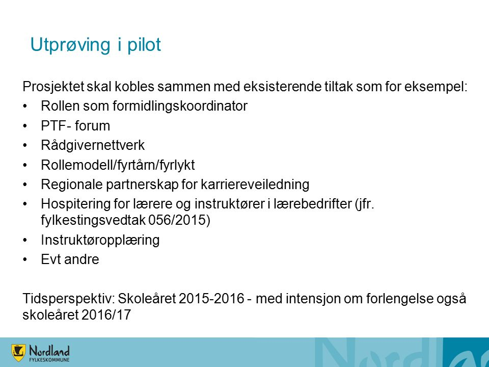 Utprøving i pilot Prosjektet skal kobles sammen med eksisterende tiltak som for eksempel: Rollen som formidlingskoordinator PTF- forum Rådgivernettver