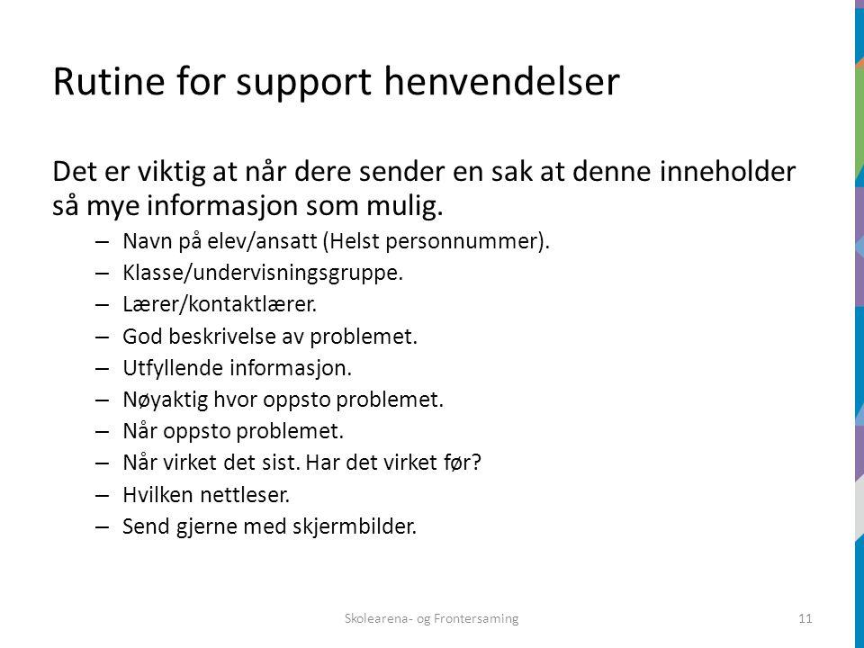 Rutine for support henvendelser Det er viktig at når dere sender en sak at denne inneholder så mye informasjon som mulig. – Navn på elev/ansatt (Helst