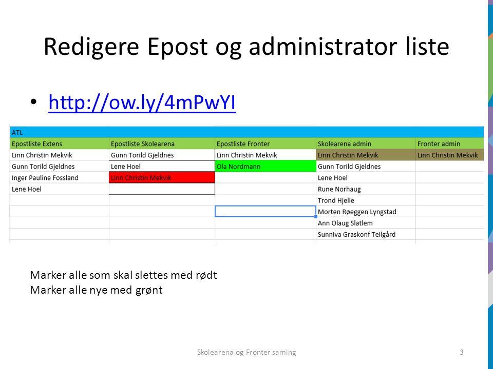 Redigere Epost og administrator liste http://ow.ly/4mPwYI Skolearena og Fronter saming3 Marker alle som skal slettes med rødt Marker alle nye med grønt