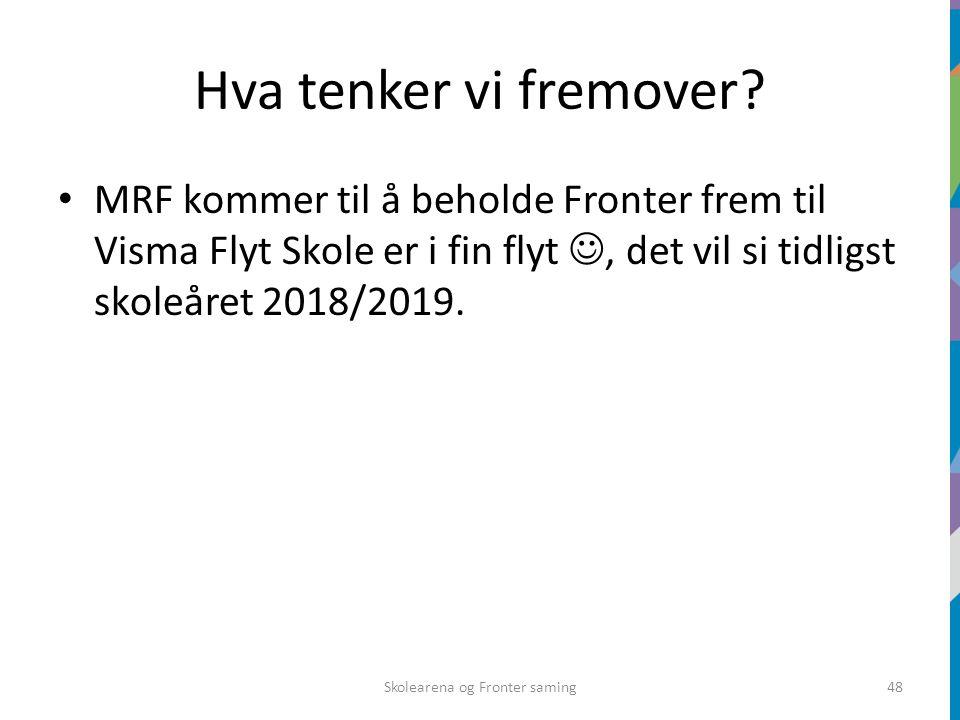 Hva tenker vi fremover? MRF kommer til å beholde Fronter frem til Visma Flyt Skole er i fin flyt, det vil si tidligst skoleåret 2018/2019. Skolearena