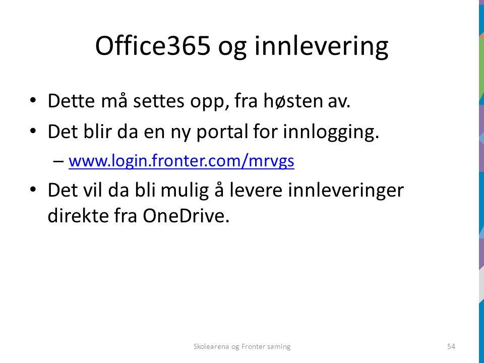 Office365 og innlevering Dette må settes opp, fra høsten av. Det blir da en ny portal for innlogging. – www.login.fronter.com/mrvgs www.login.fronter.