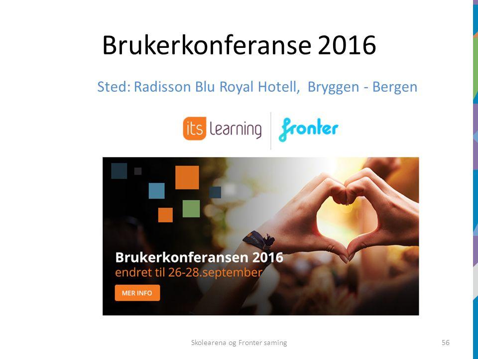 Brukerkonferanse 2016 Skolearena og Fronter saming56 Sted: Radisson Blu Royal Hotell, Bryggen - Bergen