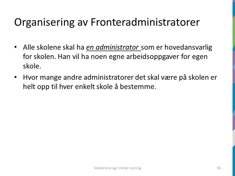 Organisering av Fronteradministratorer Alle skolene skal ha en administrator som er hovedansvarlig for skolen. Han vil ha noen egne arbeidsoppgaver fo