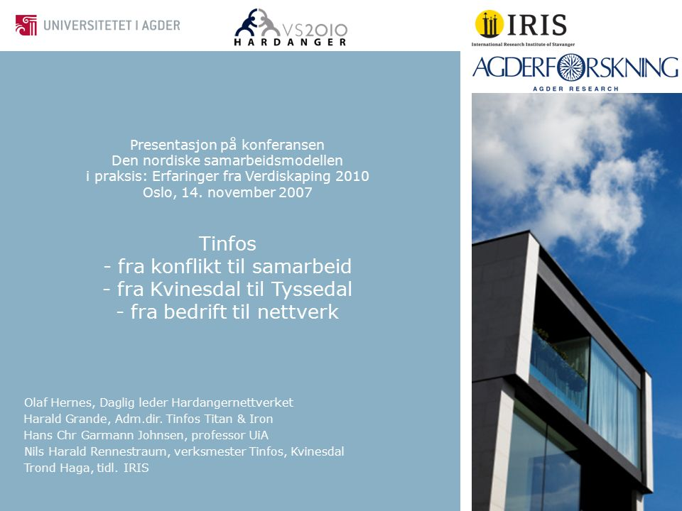 Presentasjon på konferansen Den nordiske samarbeidsmodellen i praksis: Erfaringer fra Verdiskaping 2010 Oslo, 14. november 2007 Tinfos - fra konflikt