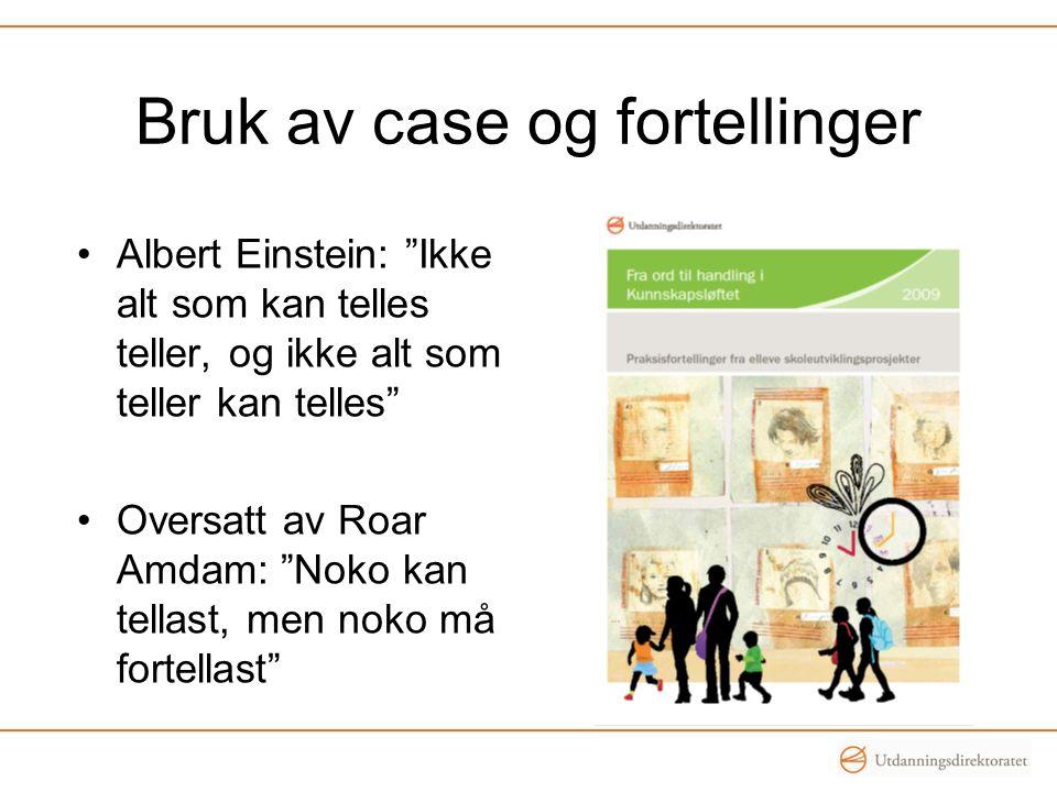 Bruk av case og fortellinger Albert Einstein: Ikke alt som kan telles teller, og ikke alt som teller kan telles Oversatt av Roar Amdam: Noko kan tellast, men noko må fortellast