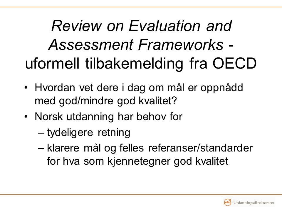 Review on Evaluation and Assessment Frameworks - uformell tilbakemelding fra OECD Hvordan vet dere i dag om mål er oppnådd med god/mindre god kvalitet.