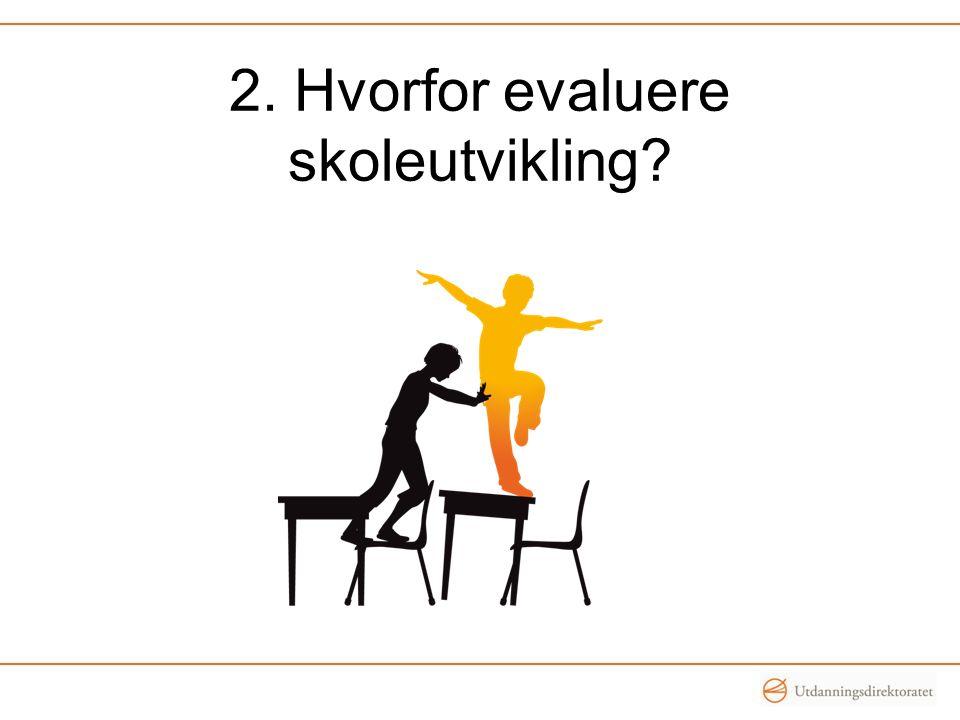 2. Hvorfor evaluere skoleutvikling