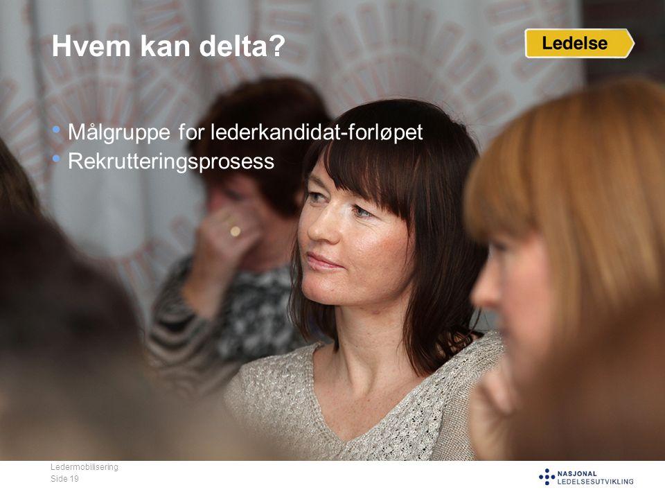 Hvem kan delta Målgruppe for lederkandidat-forløpet Rekrutteringsprosess Ledermobilisering Side 19