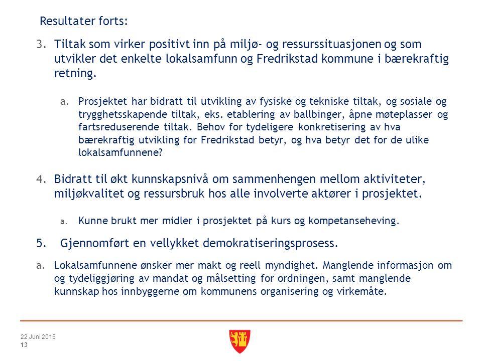 3.Tiltak som virker positivt inn på miljø- og ressurssituasjonen og som utvikler det enkelte lokalsamfunn og Fredrikstad kommune i bærekraftig retning.