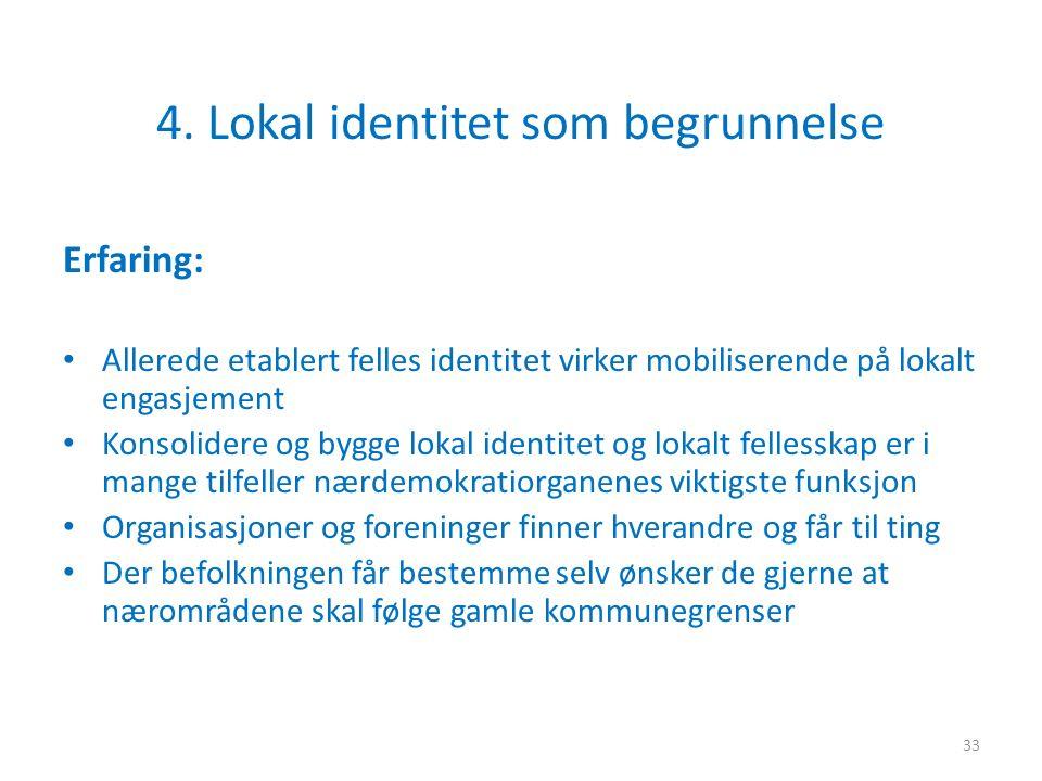 4. Lokal identitet som begrunnelse Erfaring: Allerede etablert felles identitet virker mobiliserende på lokalt engasjement Konsolidere og bygge lokal