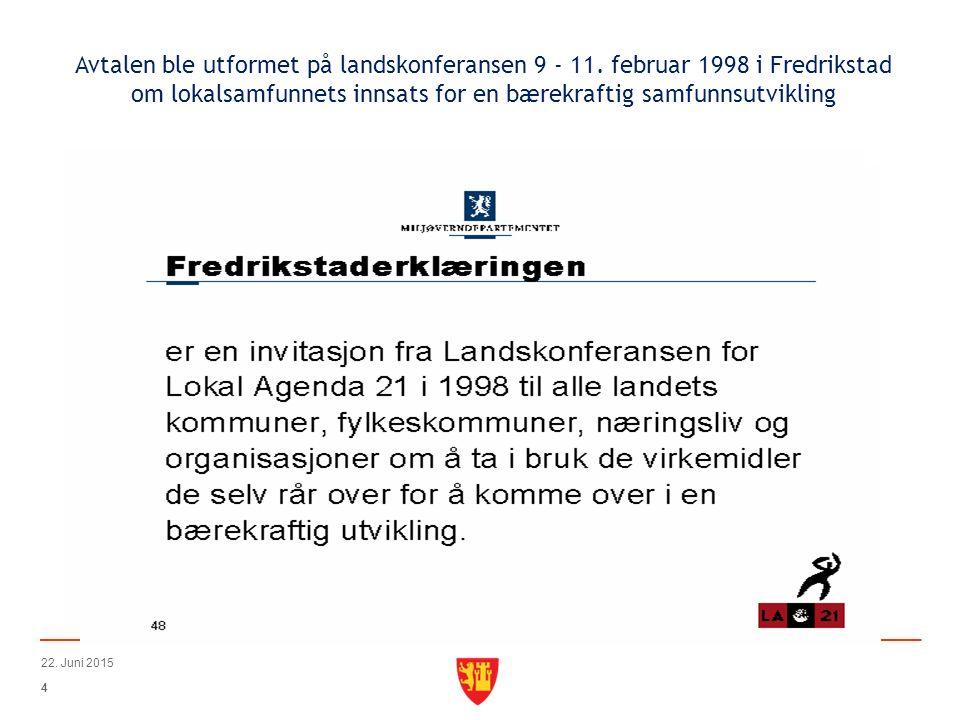 Bakgrunn: 5 Lokal Agenda 21 ble videreført i Norge gjennom Fredrikstaderklæringen, en avtale inngått mellom kommuner, fylkeskommuner, organisasjoner og lokalsamfunnet for å bidra til en bærekraftig samfunnsutvikling.