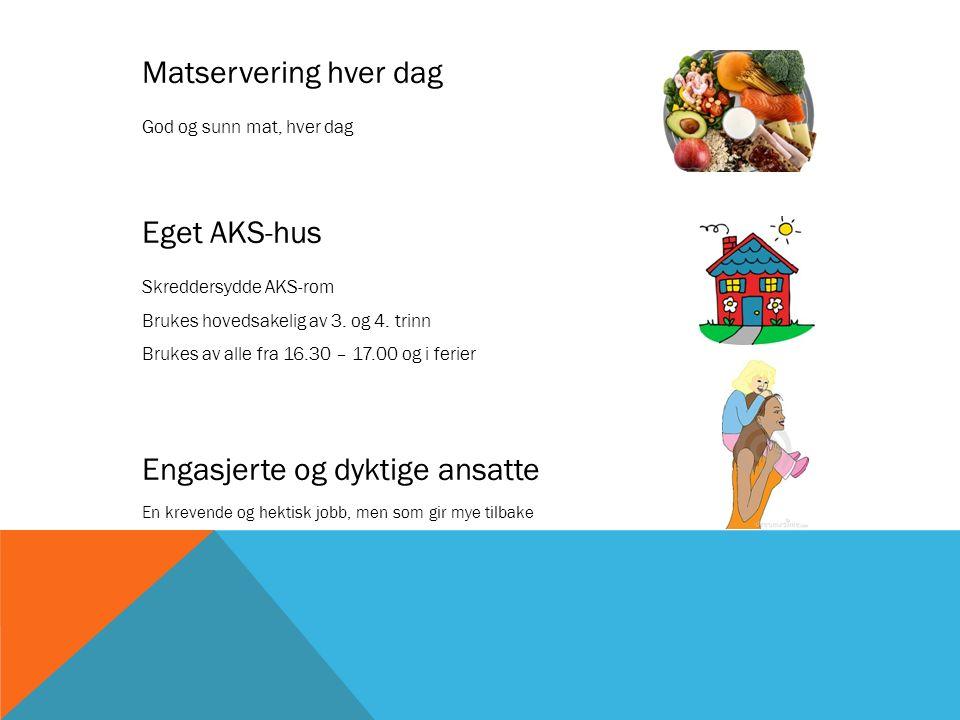 Matservering hver dag God og sunn mat, hver dag Eget AKS-hus Skreddersydde AKS-rom Brukes hovedsakelig av 3. og 4. trinn Brukes av alle fra 16.30 – 17