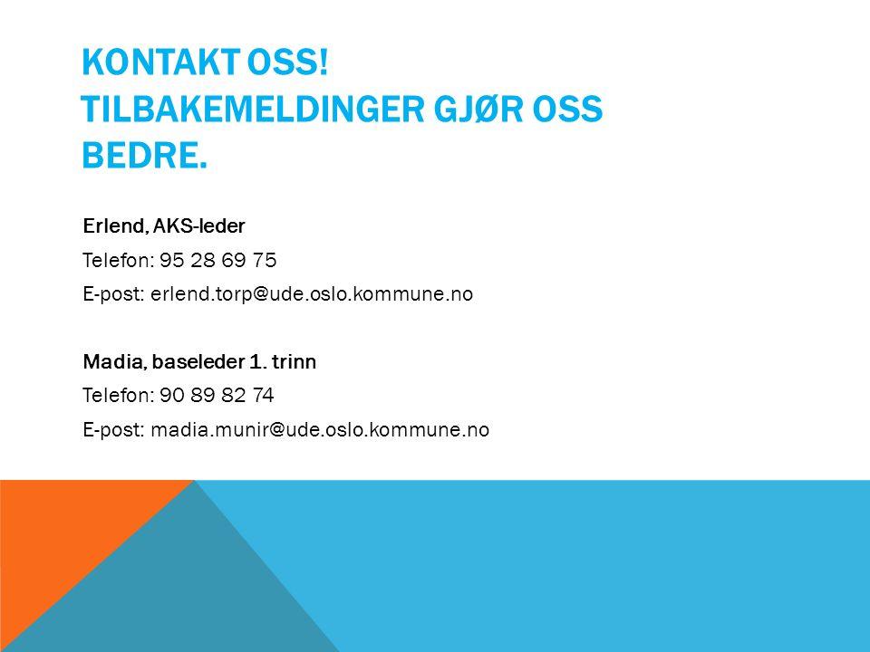 KONTAKT OSS! TILBAKEMELDINGER GJØR OSS BEDRE. Erlend, AKS-leder Telefon: 95 28 69 75 E-post: erlend.torp@ude.oslo.kommune.no Madia, baseleder 1. trinn