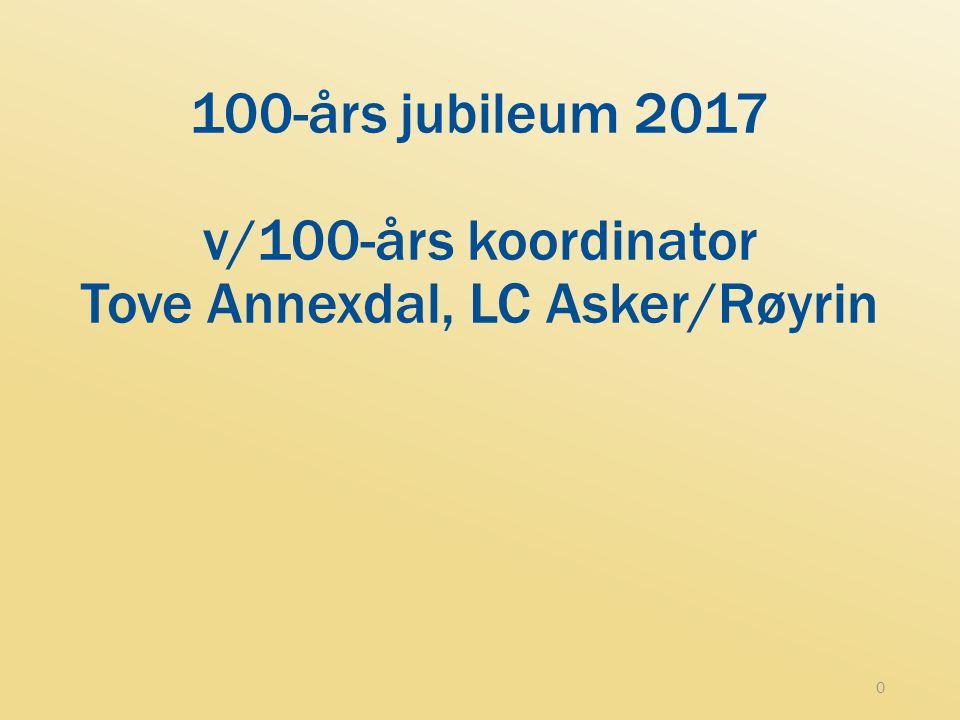 100-års jubileum 2017 v/100-års koordinator Tove Annexdal, LC Asker/Røyrin 0