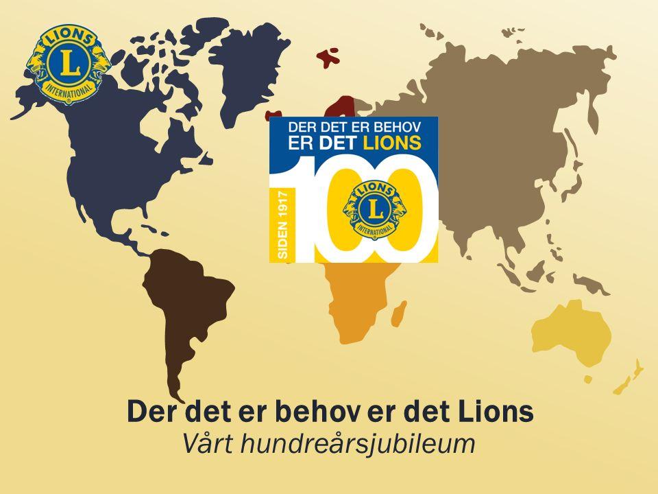 Vårt hundreårsjubileum Der det er behov er det Lions