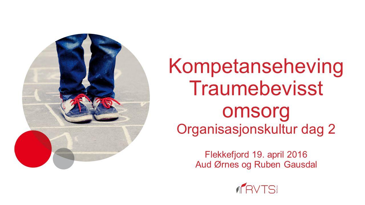 Kompetanseheving Traumebevisst omsorg Organisasjonskultur dag 2 Flekkefjord 19.