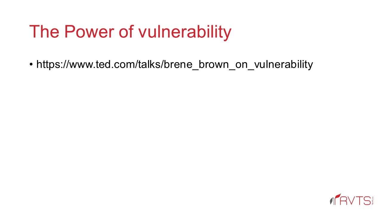 The Power of vulnerability https://www.ted.com/talks/brene_brown_on_vulnerability