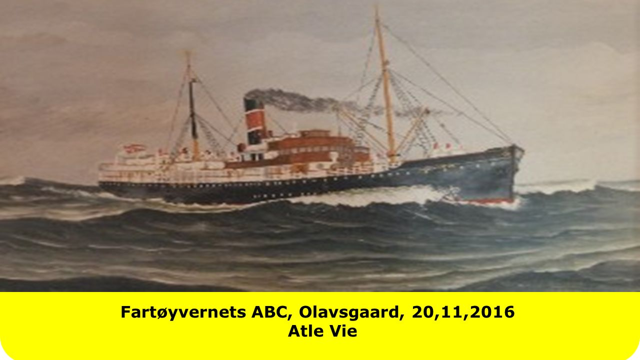 Fartøyvernets ABC, Olavsgaard, 20,11,2016 Atle Vie Title slide Can also be used as Breakslide Label header in 2 lines maximum
