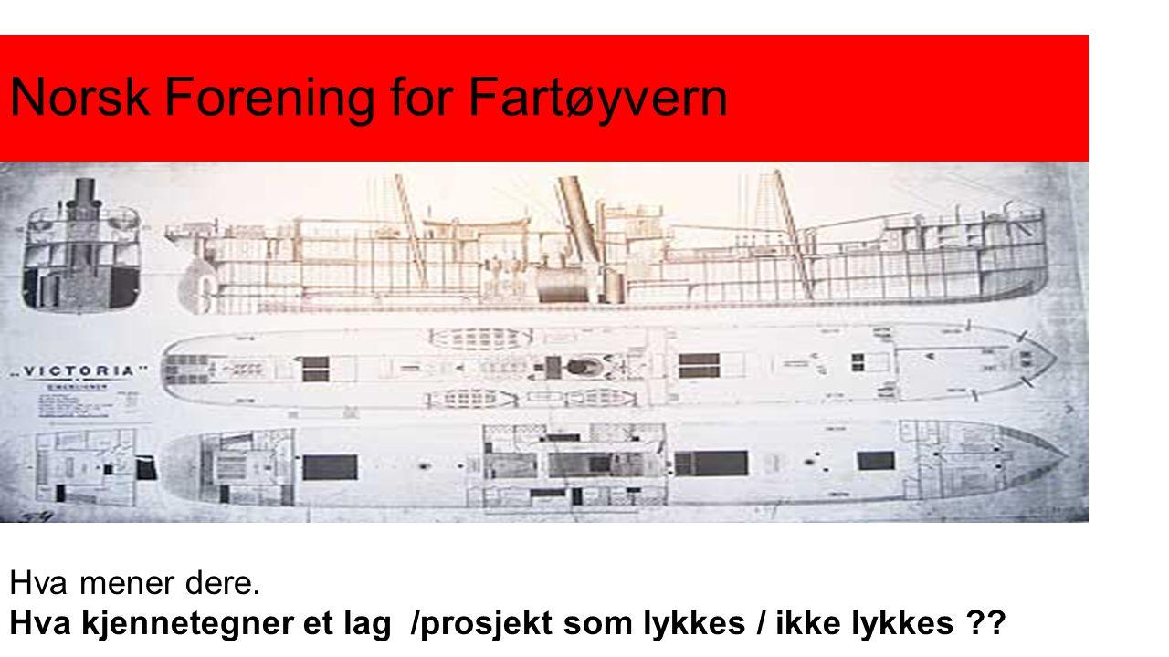 Norsk Forening for Fartøyvern Hva mener dere. Hva kjennetegner et lag /prosjekt som lykkes / ikke lykkes ??