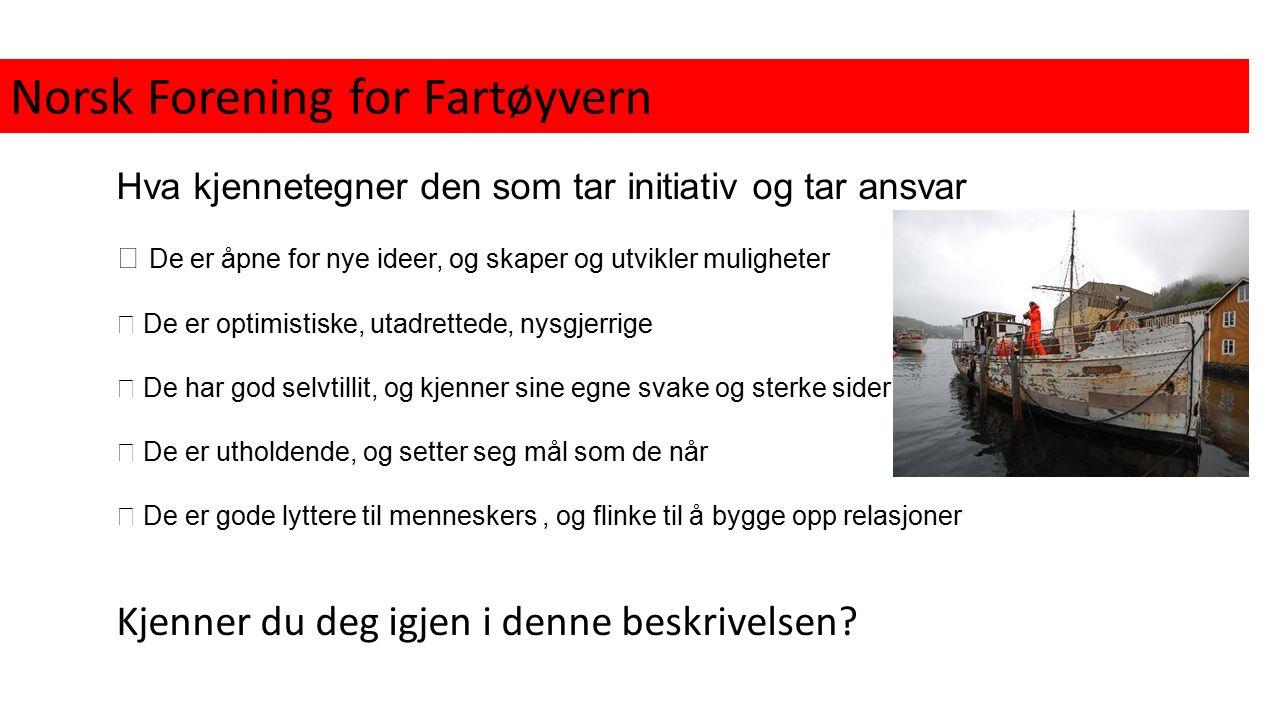 Norsk Forening for Fartøyvern Hva kjennetegner den som tar initiativ og tar ansvar  De er åpne for nye ideer, og skaper og utvikler muligheter  De e