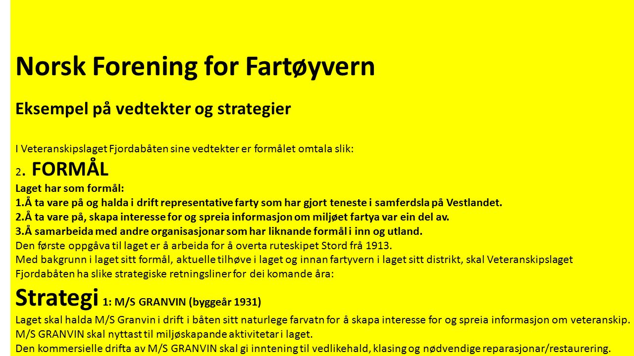 Norsk Forening for Fartøyvern Eksempel på vedtekter og strategier I Veteranskipslaget Fjordabåten sine vedtekter er formålet omtala slik: 2.