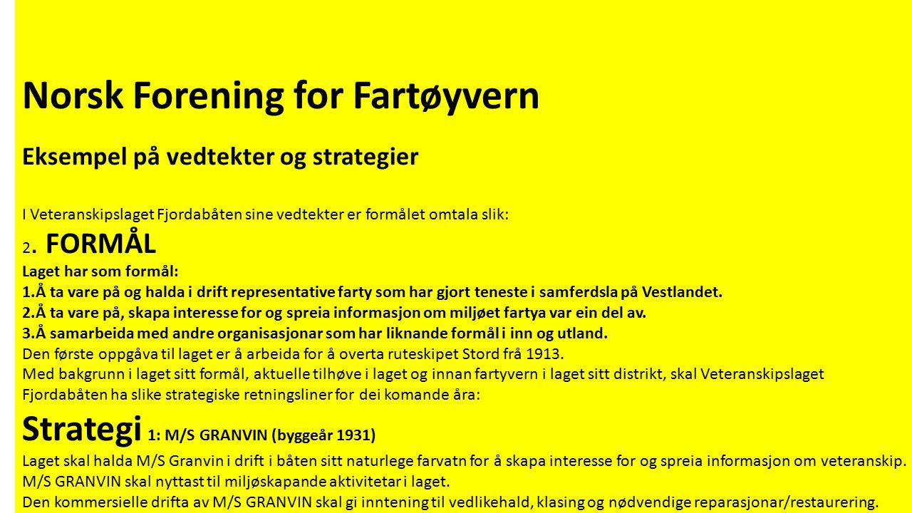Norsk Forening for Fartøyvern Eksempel på vedtekter og strategier I Veteranskipslaget Fjordabåten sine vedtekter er formålet omtala slik: 2. FORMÅL La