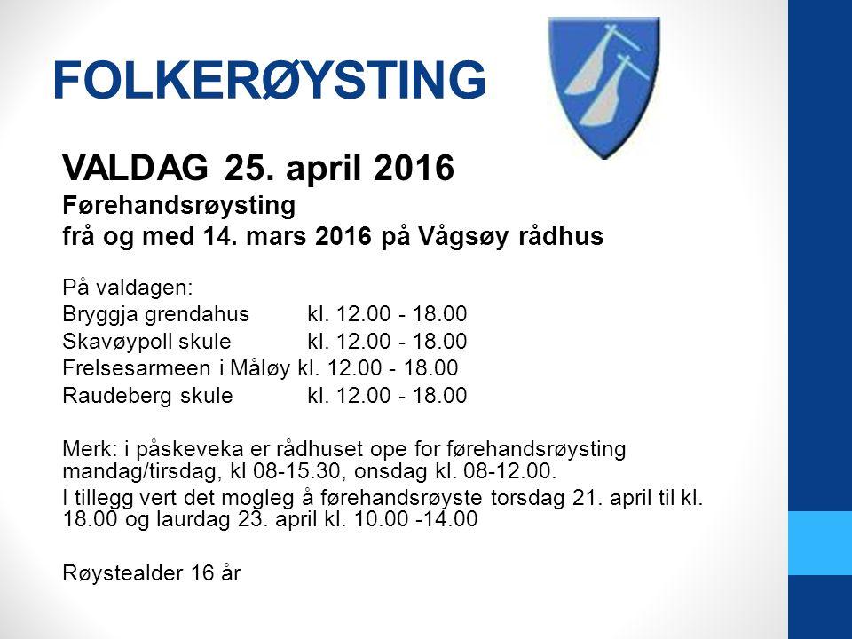 FOLKERØYSTING VALDAG 25. april 2016 Førehandsrøysting frå og med 14.