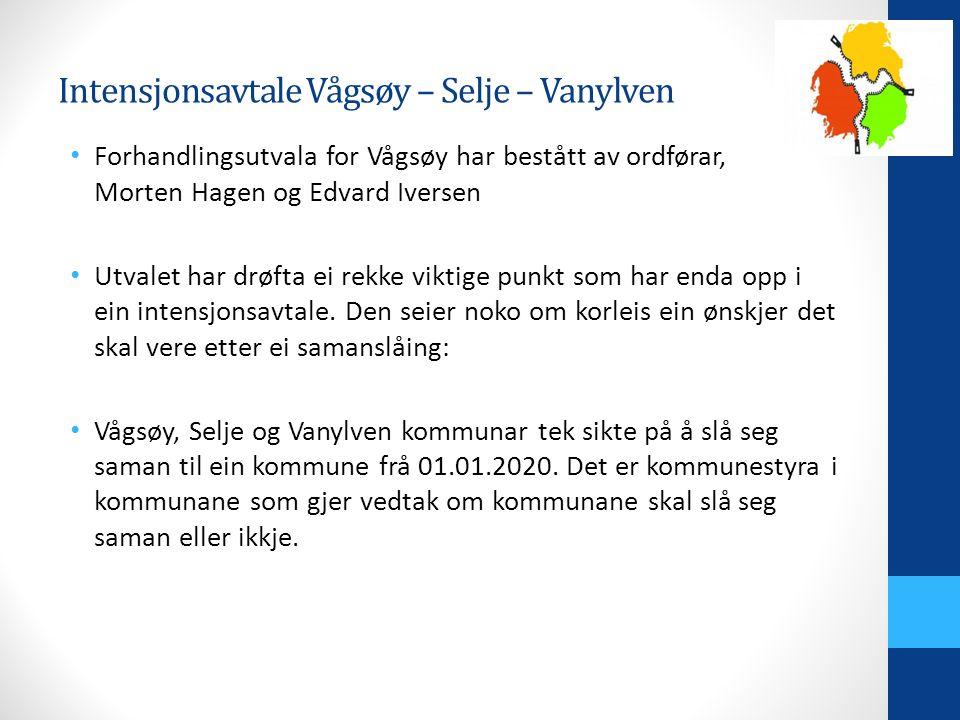 Intensjonsavtale Vågsøy – Selje – Vanylven Forhandlingsutvala for Vågsøy har bestått av ordførar, Morten Hagen og Edvard Iversen Utvalet har drøfta ei rekke viktige punkt som har enda opp i ein intensjonsavtale.