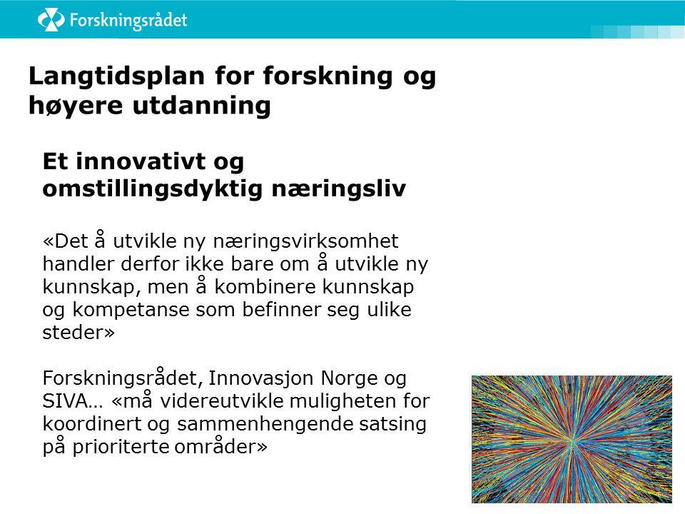 Et innovativt og omstillingsdyktig næringsliv «Det å utvikle ny næringsvirksomhet handler derfor ikke bare om å utvikle ny kunnskap, men å kombinere kunnskap og kompetanse som befinner seg ulike steder» Forskningsrådet, Innovasjon Norge og SIVA… «må videreutvikle muligheten for koordinert og sammenhengende satsing på prioriterte områder»