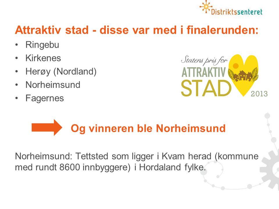 Attraktiv stad - disse var med i finalerunden: Ringebu Kirkenes Herøy (Nordland) Norheimsund Fagernes Og vinneren ble Norheimsund Norheimsund: Tettsted som ligger i Kvam herad (kommune med rundt 8600 innbyggere) i Hordaland fylke.