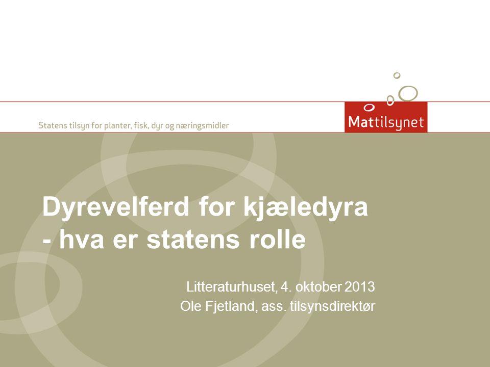 Dyrevelferd for kjæledyra - hva er statens rolle Litteraturhuset, 4. oktober 2013 Ole Fjetland, ass. tilsynsdirektør
