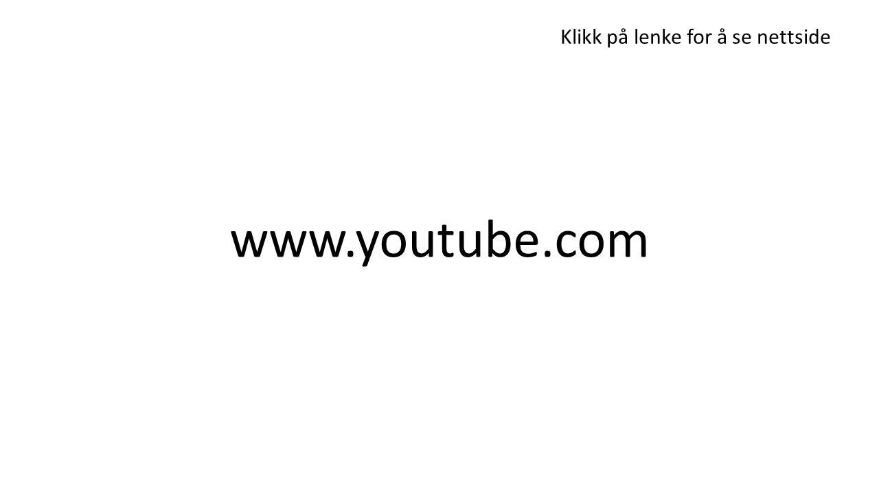 www.youtube.com Klikk på lenke for å se nettside