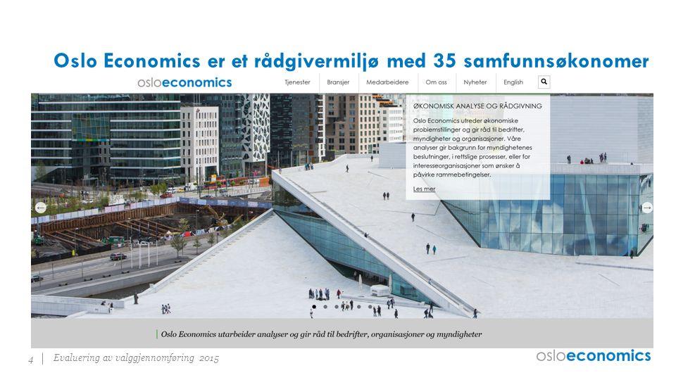 Oslo Economics er et rådgivermiljø med 35 samfunnsøkonomer Evaluering av valggjennomføring 2015 4