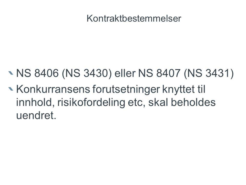Kontraktbestemmelser NS 8406 (NS 3430) eller NS 8407 (NS 3431) Konkurransens forutsetninger knyttet til innhold, risikofordeling etc, skal beholdes uendret.