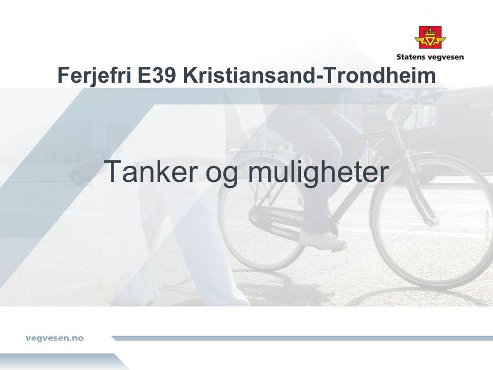 Ferjefri E39 Kristiansand-Trondheim Tanker og muligheter