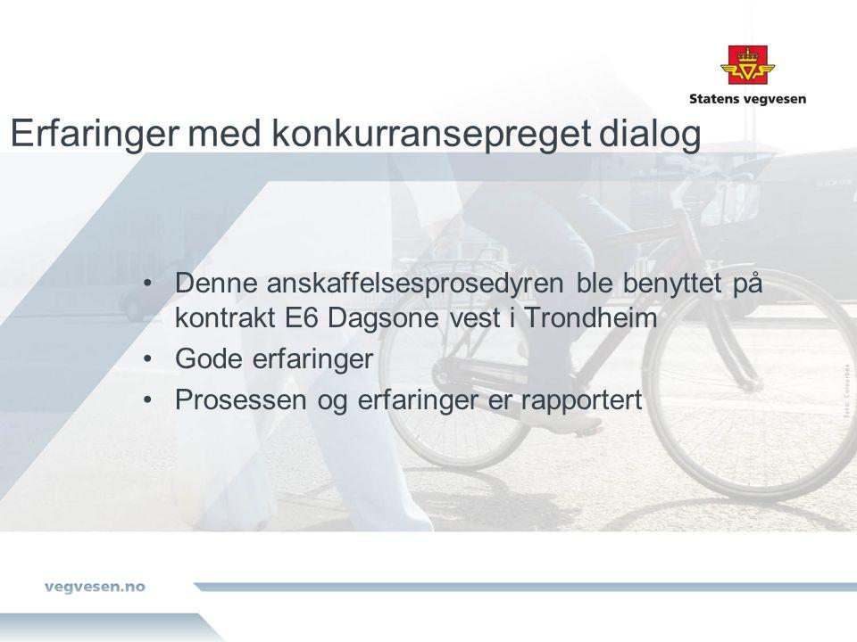 Erfaringer med konkurransepreget dialog Denne anskaffelsesprosedyren ble benyttet på kontrakt E6 Dagsone vest i Trondheim Gode erfaringer Prosessen og erfaringer er rapportert