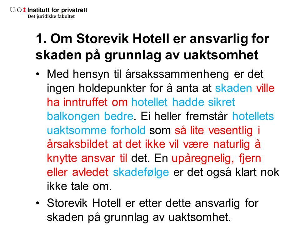 1. Om Storevik Hotell er ansvarlig for skaden på grunnlag av uaktsomhet Med hensyn til årsakssammenheng er det ingen holdepunkter for å anta at skaden