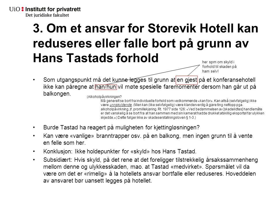 3. Om et ansvar for Storevik Hotell kan reduseres eller falle bort på grunn av Hans Tastads forhold Som utgangspunkt må det kunne legges til grunn at