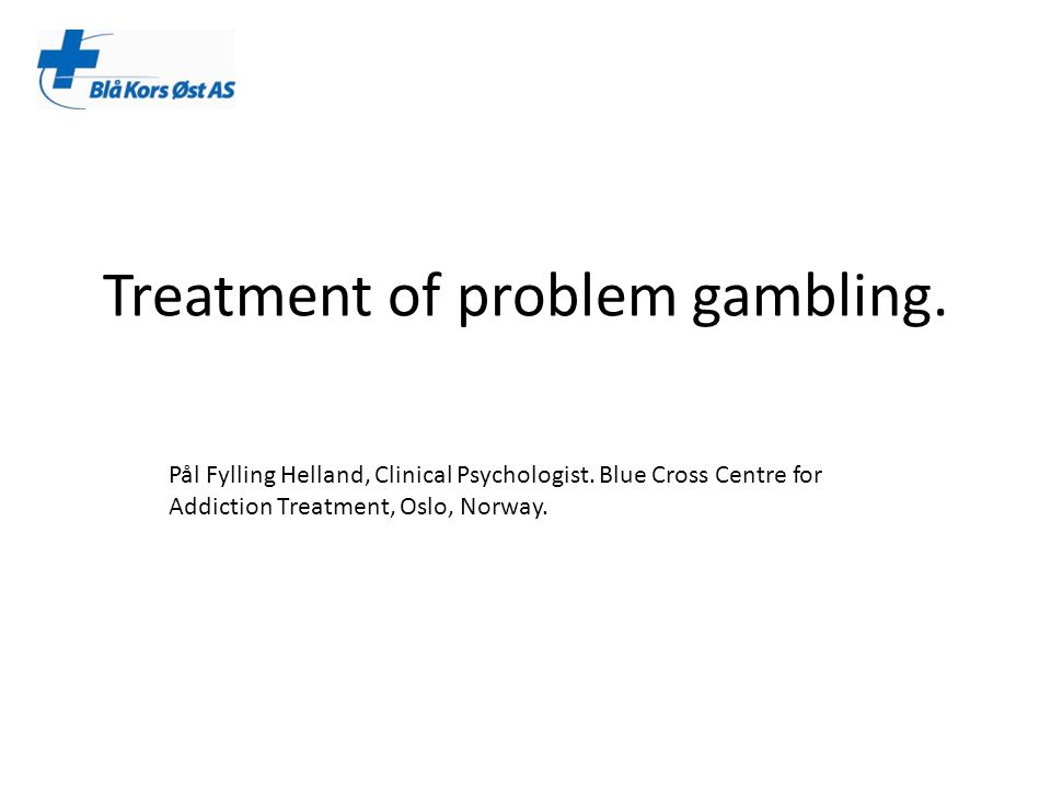 Clinical observations Problem gamblers seeking help at a late stage Huge debts Family/work issues Anxiety / depression