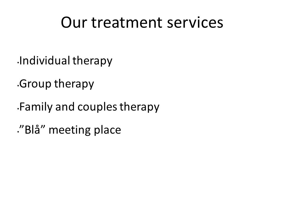 Our treatment services Individual therapy Group therapy Family and couples therapy Blå meeting place