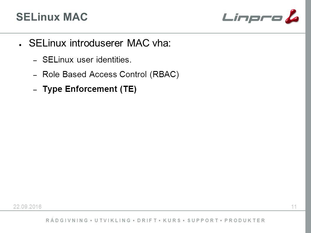R Å D G I V N I N G U T V I K L I N G D R I F T K U R S S U P P O R T P R O D U K T E R 22.09.201611 SELinux MAC ● SELinux introduserer MAC vha: – SEL