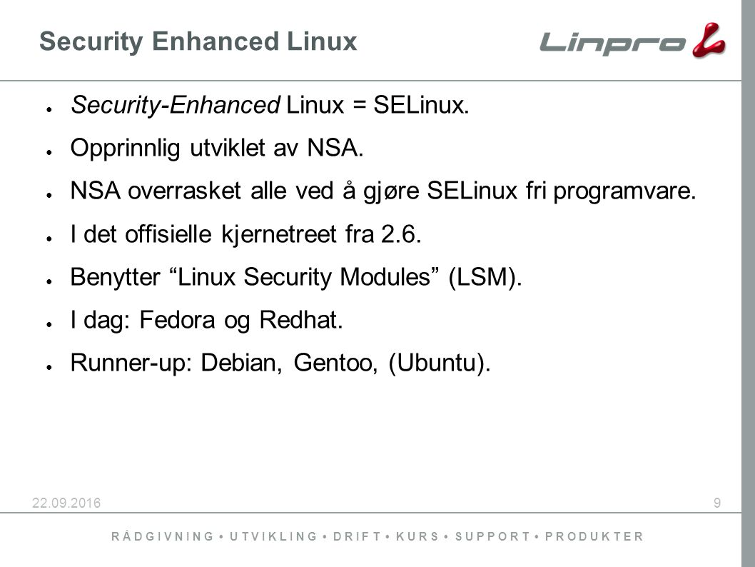 R Å D G I V N I N G U T V I K L I N G D R I F T K U R S S U P P O R T P R O D U K T E R Security Enhanced Linux ● Security-Enhanced Linux = SELinux.