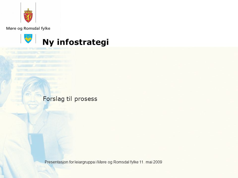 Ny infostrategi Forslag til prosess Presentasjon for leiargruppa i Møre og Romsdal fylke 11.