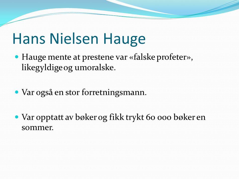 Hans Nielsen Hauge Hauge mente at prestene var «falske profeter», likegyldige og umoralske. Var også en stor forretningsmann. Var opptatt av bøker og