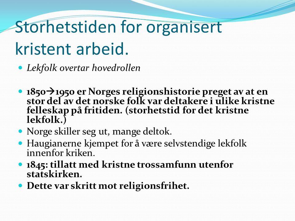 Storhetstiden for organisert kristent arbeid. Lekfolk overtar hovedrollen 1850  1950 er Norges religionshistorie preget av at en stor del av det nors