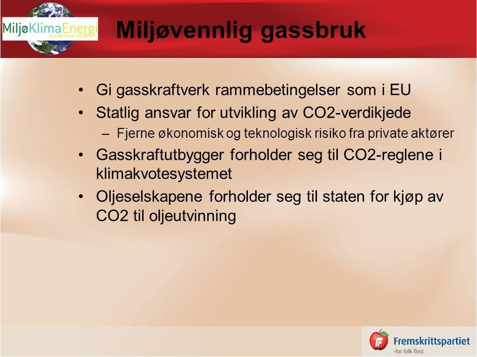 Miljøvennlig gassbruk Gi gasskraftverk rammebetingelser som i EU Statlig ansvar for utvikling av CO2-verdikjede –Fjerne økonomisk og teknologisk risiko fra private aktører Gasskraftutbygger forholder seg til CO2-reglene i klimakvotesystemet Oljeselskapene forholder seg til staten for kjøp av CO2 til oljeutvinning