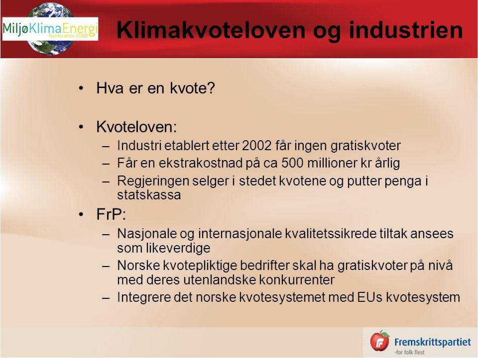 Klimakvoteloven og industrien Hva er en kvote? Kvoteloven: –Industri etablert etter 2002 får ingen gratiskvoter –Får en ekstrakostnad på ca 500 millio